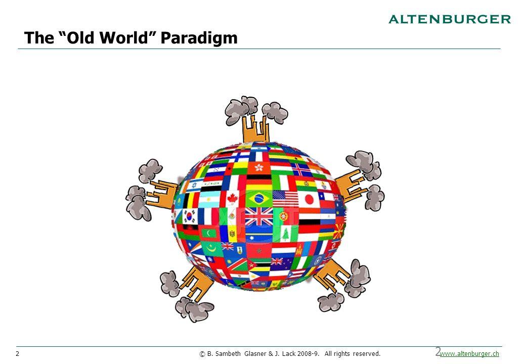 "2© B. Sambeth Glasner & J. Lack 2008-9. All rights reserved. www.altenburger.chwww.altenburger.ch 2 The ""Old World"" Paradigm"