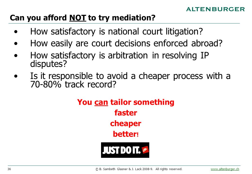 36© B. Sambeth Glasner & J. Lack 2008-9. All rights reserved. www.altenburger.chwww.altenburger.ch How satisfactory is national court litigation? How