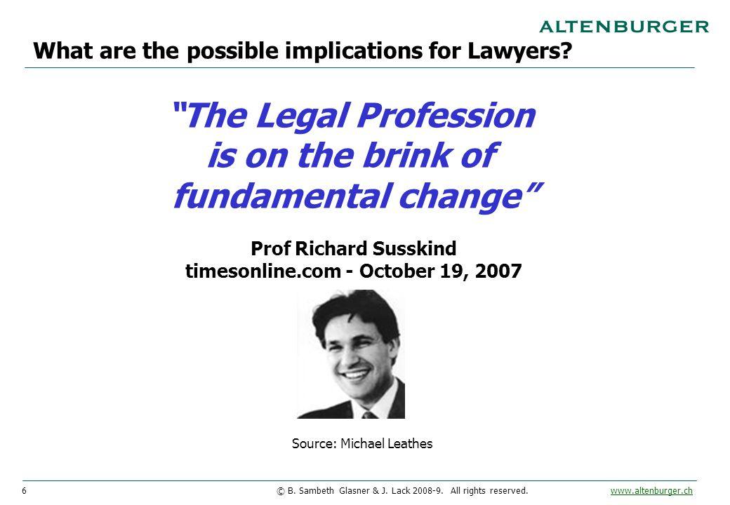 "6© B. Sambeth Glasner & J. Lack 2008-9. All rights reserved. www.altenburger.chwww.altenburger.ch ""The Legal Profession is on the brink of fundamental"
