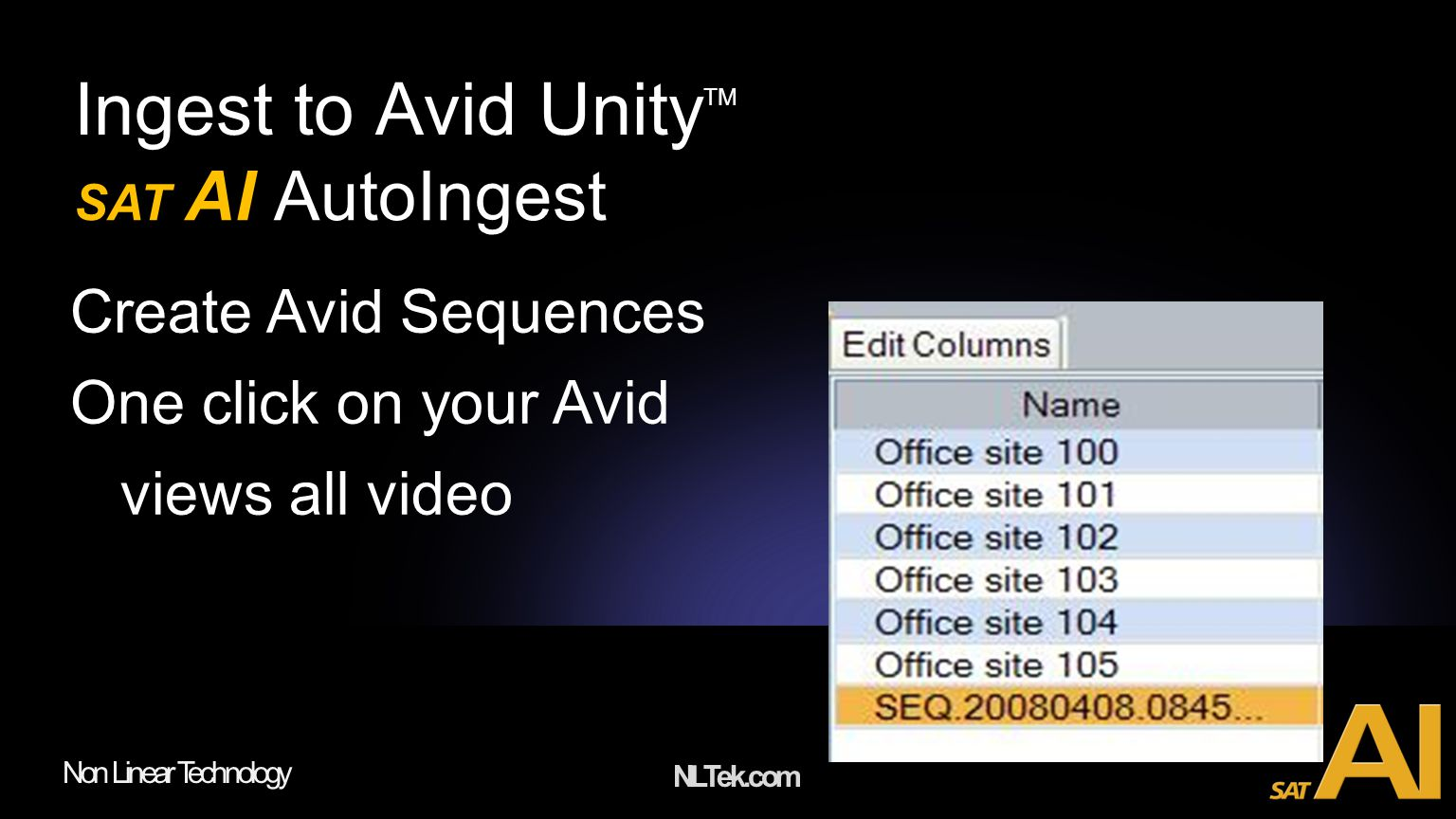 NLTek.com Non Linear Technology Ingest to Avid Unity TM SAT AI AutoIngest Create Avid Sequences One click on your Avid views all video