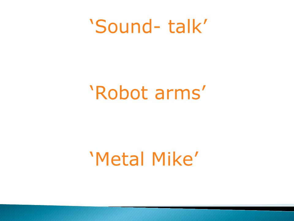 'Sound- talk' 'Robot arms' 'Metal Mike'
