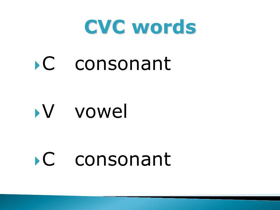 CVC words  C consonant  V vowel  C consonant