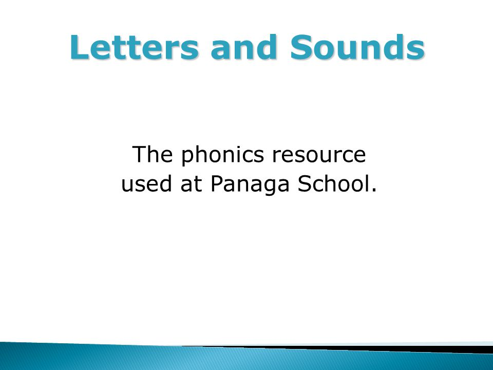 Letters and Sounds The phonics resource used at Panaga School.