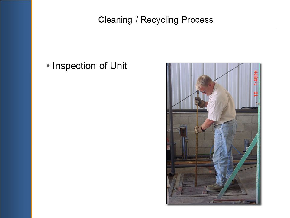 Cleaning / Recycling Process Inspection of Unit