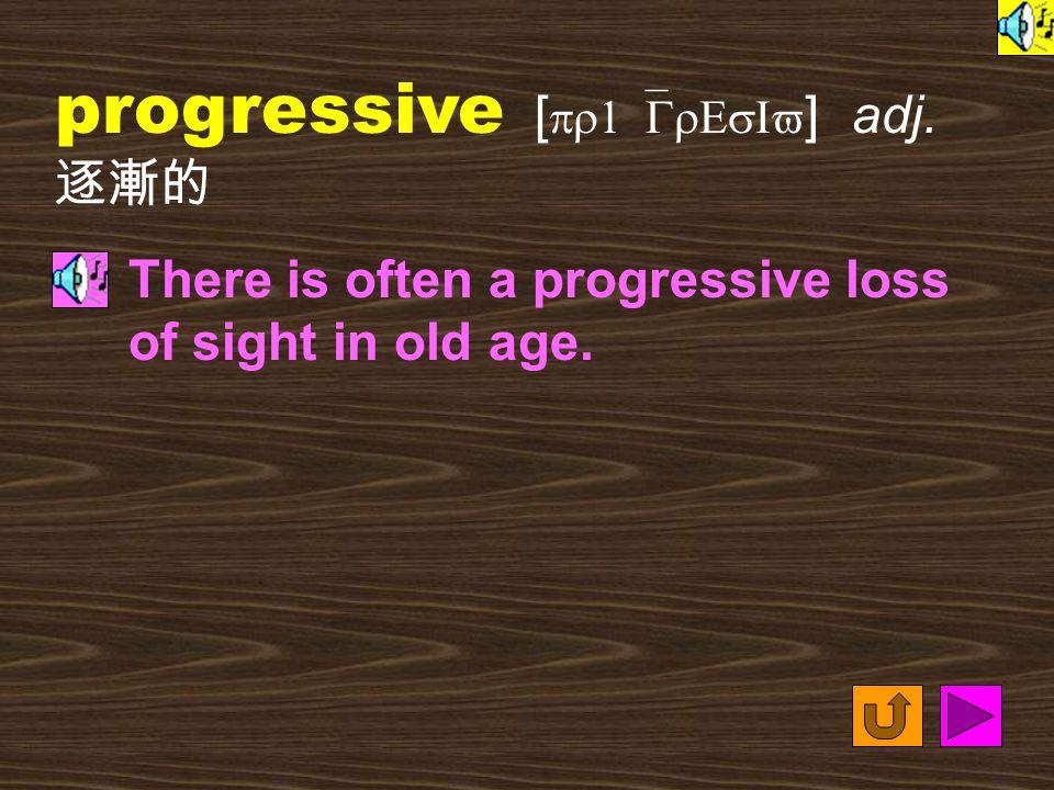 Words for Production 9. progressively [ pr1`GrEsIvlI ] adv.