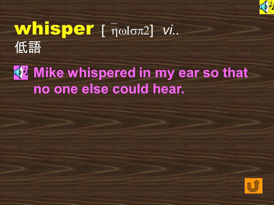 Words for Production 11. whisper [ `hwIsp2 ] n.
