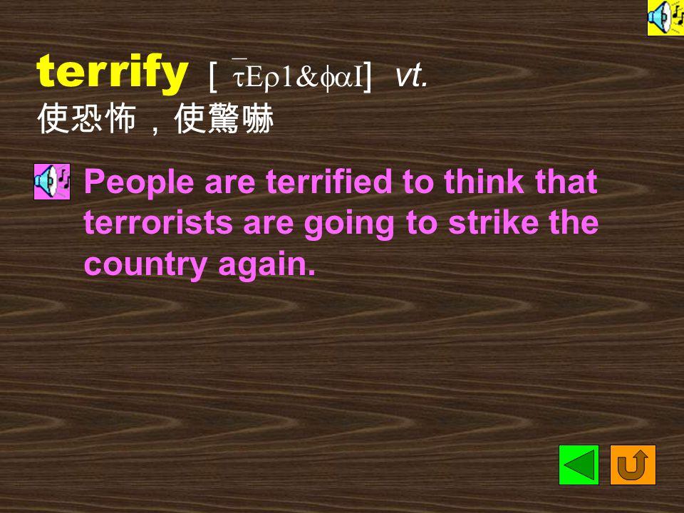 terrorist [ `tEr1&rIst ] n. [C] 恐怖份子 Terrorists were blamed for the plane crash.