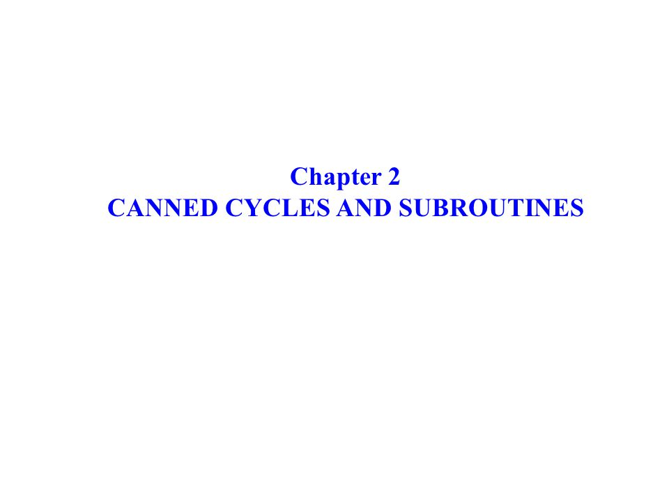Chapter 2 CANNED CYCLES AND SUBROUTINES
