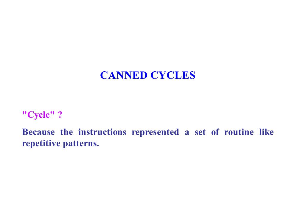 Cycle .Because the instructions represented a set of routine like repetitive patterns.