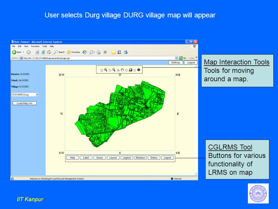 IIT Kanpur User selects Durg village DURG village map will appear Map Interaction Tools Tools for moving around a map.
