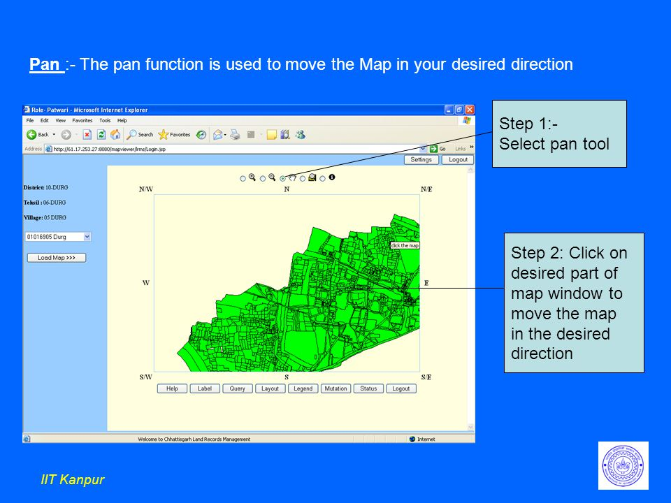 IIT Kanpur Pan :- The pan function is used to move the Map in your desired direction Step 1:- Select pan tool Step 2: Click on desired part of map window to move the map in the desired direction