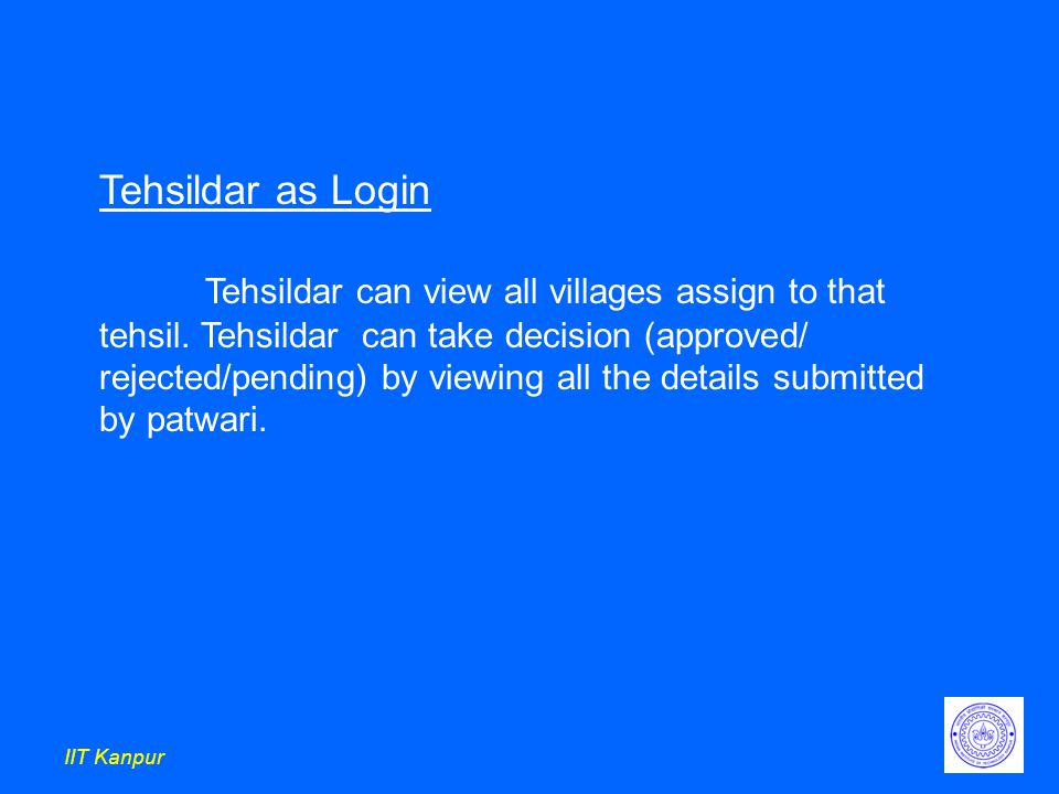 IIT Kanpur Tehsildar as Login Tehsildar can view all villages assign to that tehsil.
