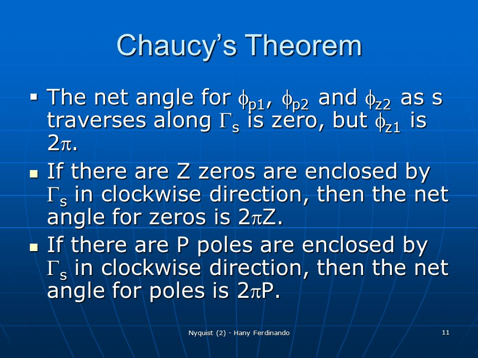 Nyquist (2) - Hany Ferdinando 11 Chaucy's Theorem  The net angle for  p1,  p2 and  z2 as s traverses along  s is zero, but  z1 is 2.