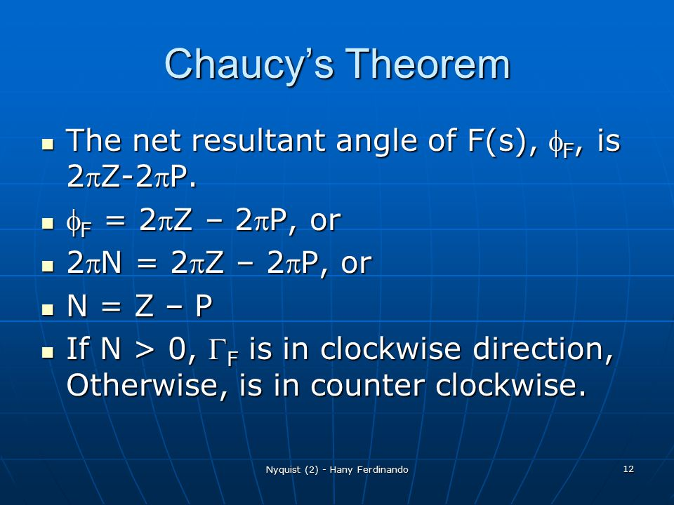 Nyquist (2) - Hany Ferdinando 12 Chaucy's Theorem The net resultant angle of F(s),  F, is 2Z-2P. The net resultant angle of F(s),  F, is 2Z-2P.