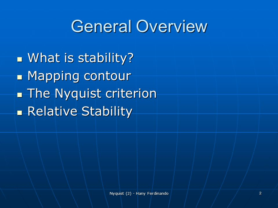 Nyquist (2) - Hany Ferdinando 2 General Overview What is stability? What is stability? Mapping contour Mapping contour The Nyquist criterion The Nyqui