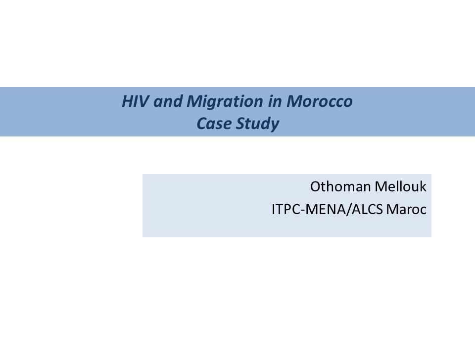 Othoman Mellouk ITPC-MENA/ALCS Maroc HIV and Migration in Morocco Case Study