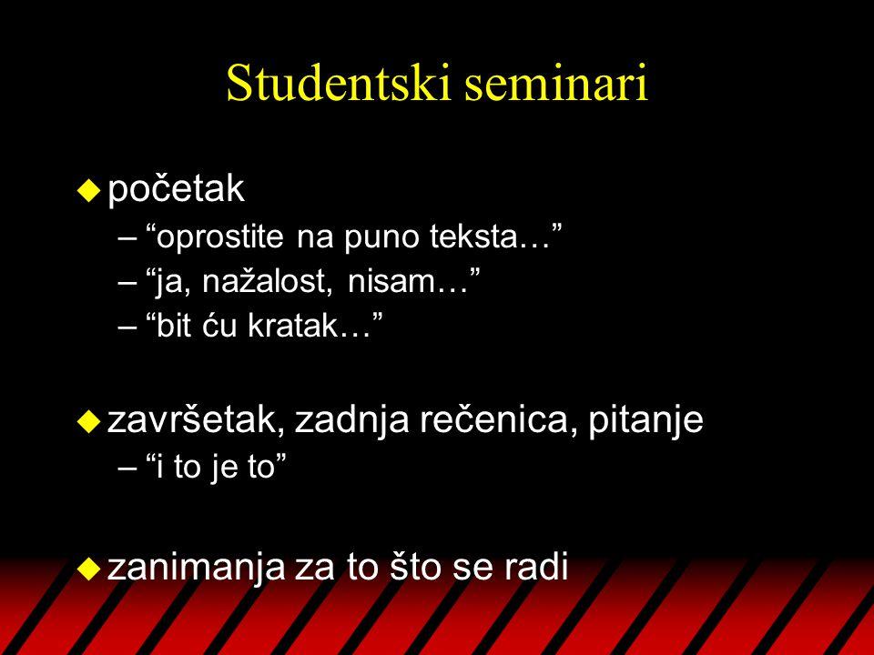 Studentski seminari u prikazi na računalu: –količina sadržaja (vrijeme na raspolaganju) –izradba na brzinu  –preslika izvornog teksta – loše.