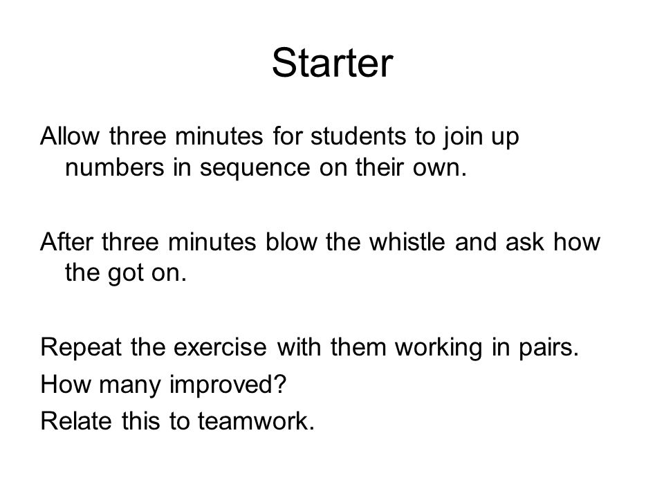 Starter Allow three minutes for students to join up numbers in sequence on their own. After three minutes blow the whistle and ask how the got on. Rep