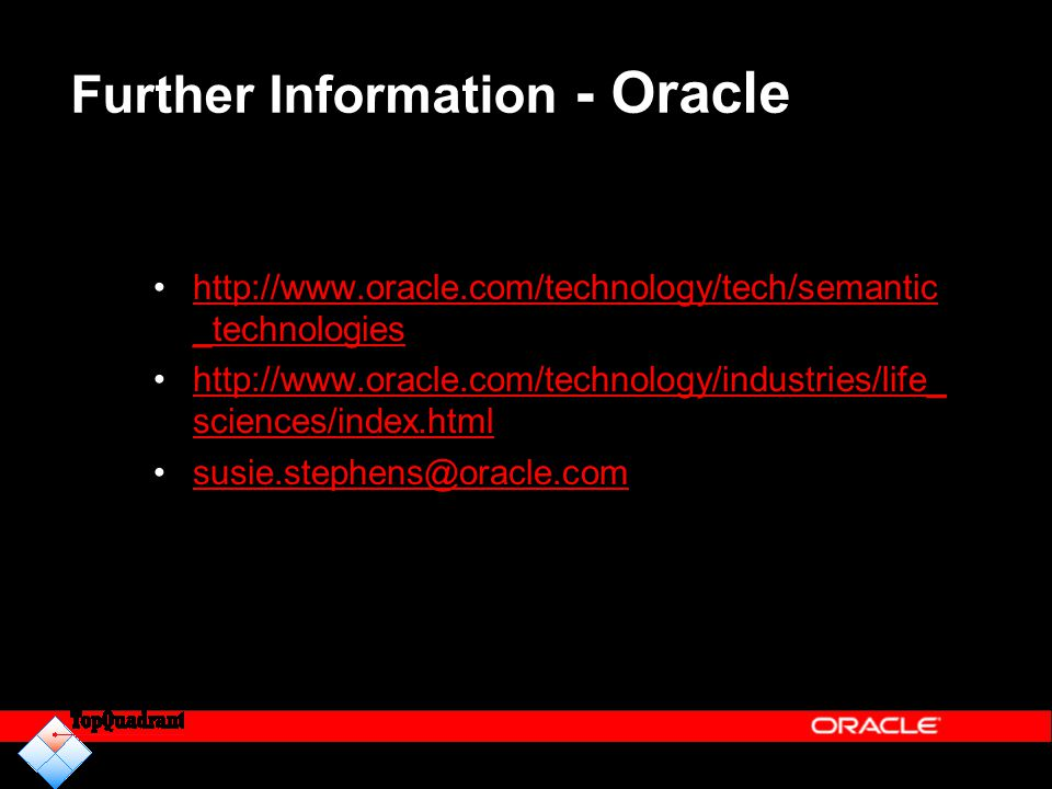 Further Information - Oracle http://www.oracle.com/technology/tech/semantic _technologieshttp://www.oracle.com/technology/tech/semantic _technologies
