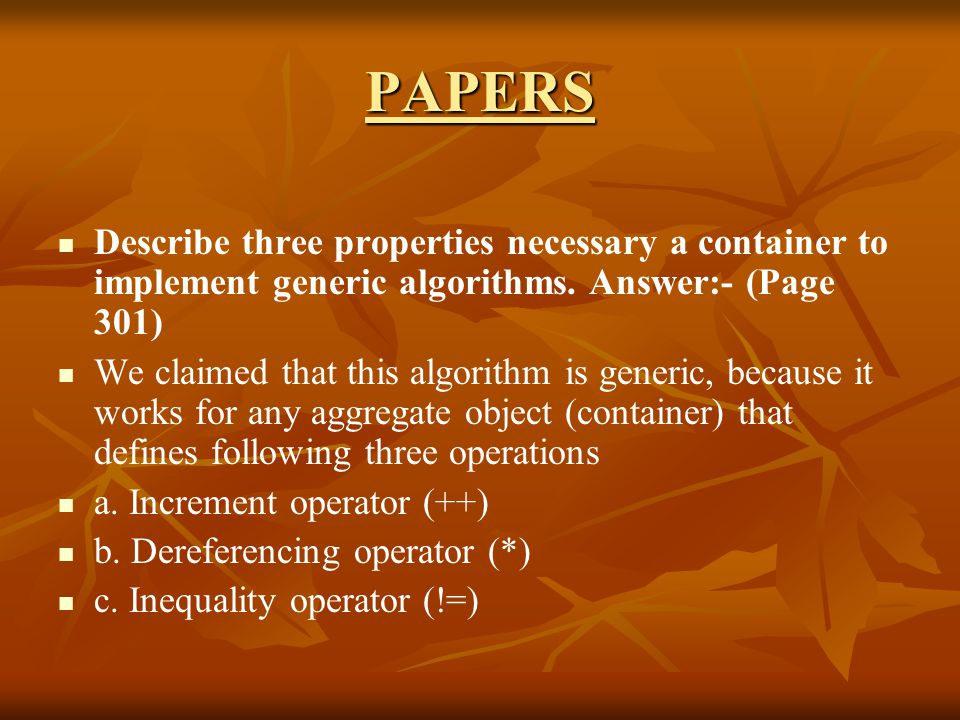 PAPERS Describe three properties necessary a container to implement generic algorithms.