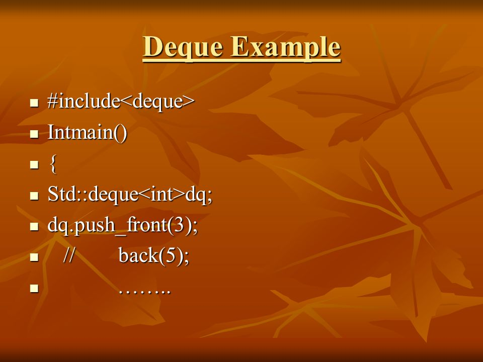 Deque Example #include #include Intmain() Intmain() { Std::deque dq; Std::deque dq; dq.push_front(3); dq.push_front(3); // back(5); // back(5); ……..