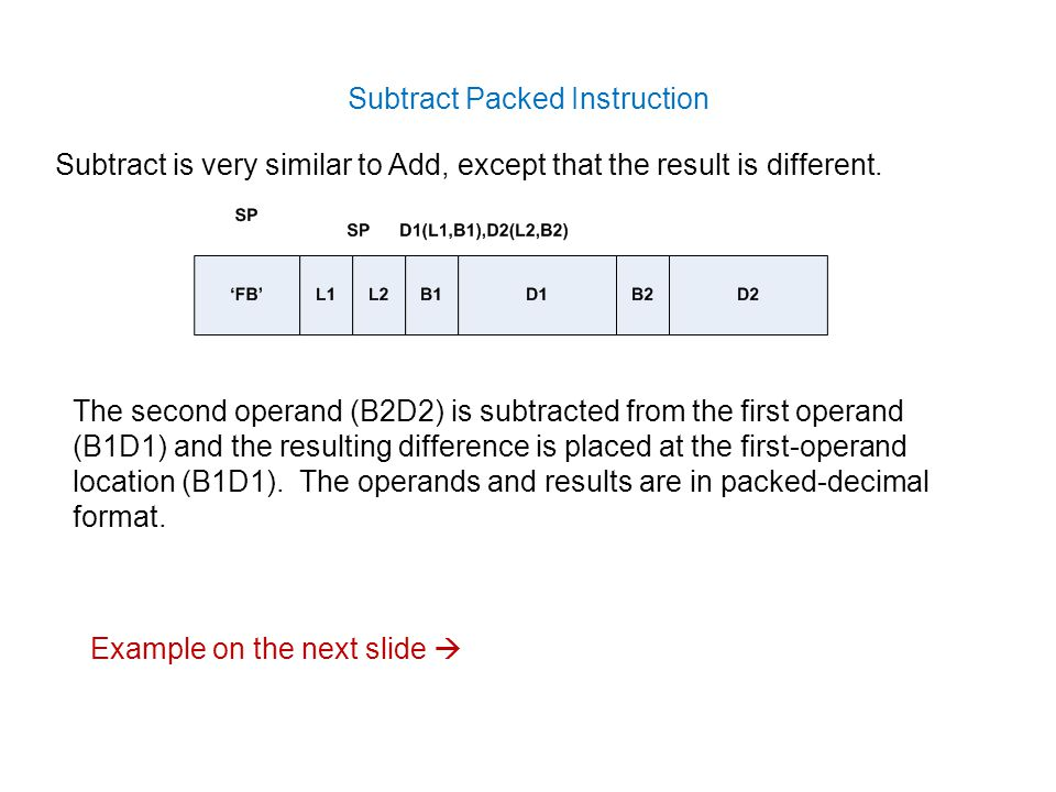 Subtract Packed Instruction Subtract is very similar to Add, except that the result is different.