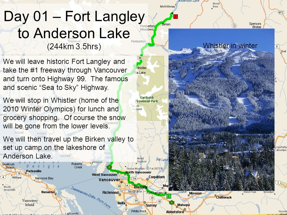 Day 01 – Fort Langley to Anderson Lake (244km 3.5hrs) We will leave historic Fort Langley and take the #1 freeway through Vancouver and turn onto Highway 99.