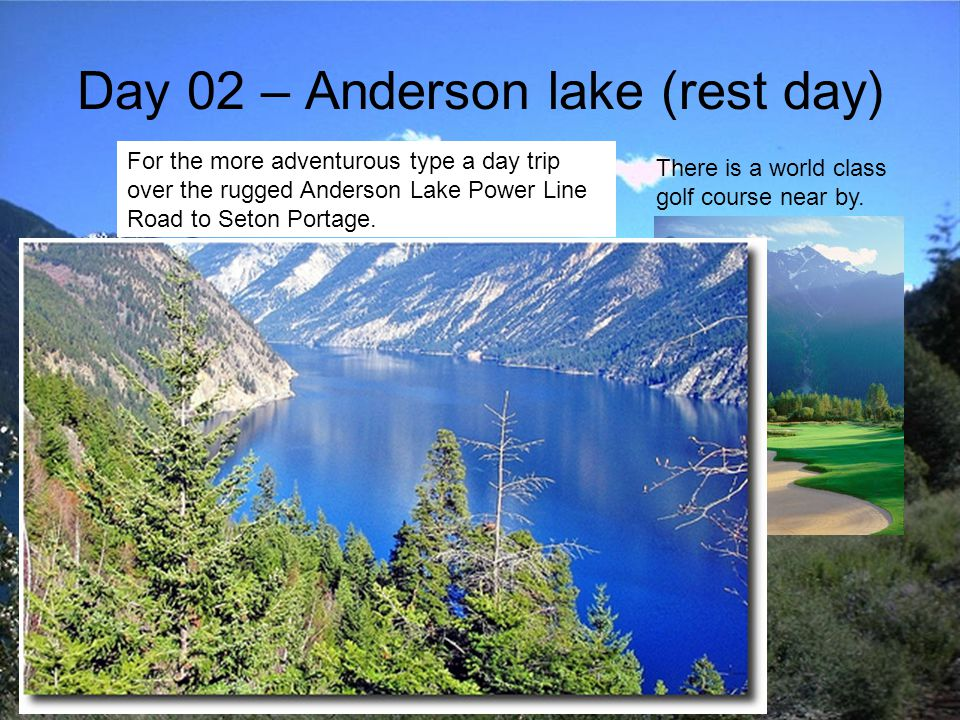 Day 02 – Anderson lake (rest day) Train buffs will enjoy watching as the occasional freight snakes its way along the lakeshore.