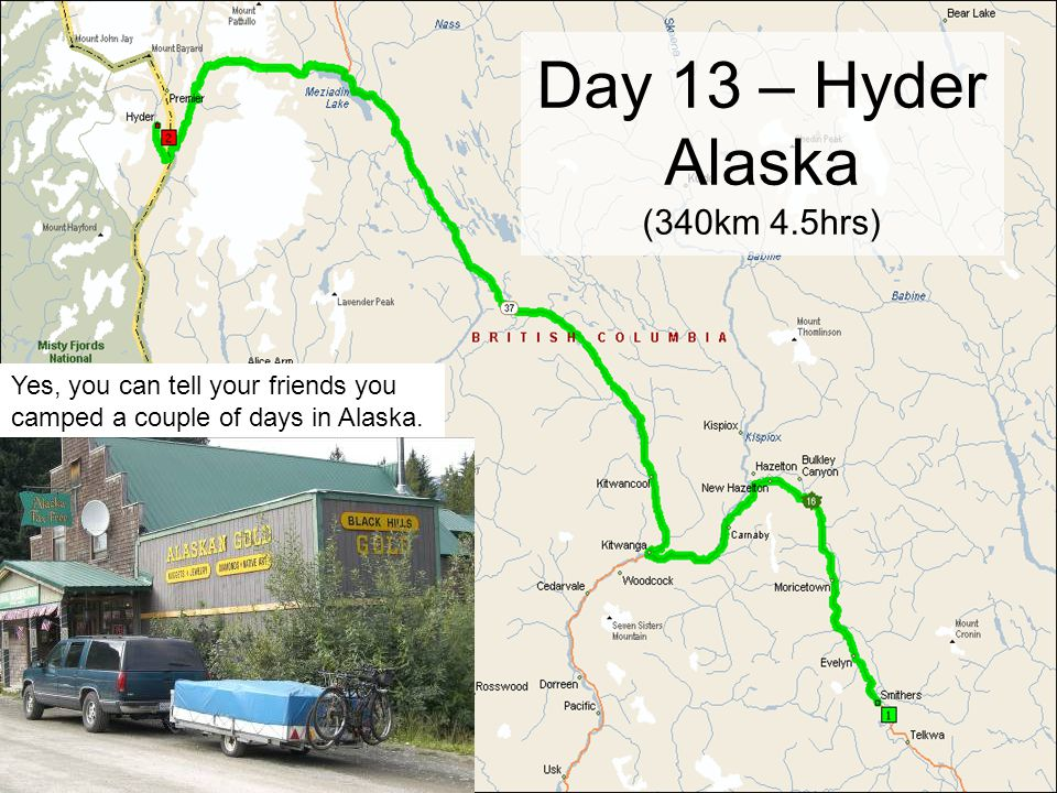 Day 13 – Hyder Alaska (340km 4.5hrs) Yes, you can tell your friends you camped a couple of days in Alaska.