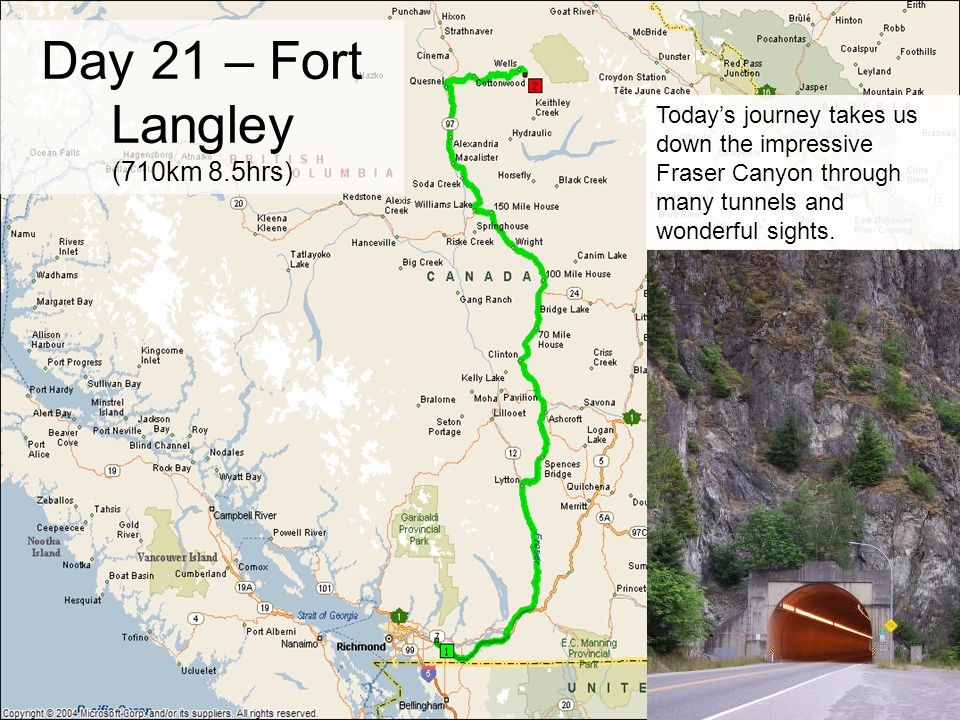 Day 21 – Fort Langley (710km 8.5hrs) Today's journey takes us down the impressive Fraser Canyon through many tunnels and wonderful sights.