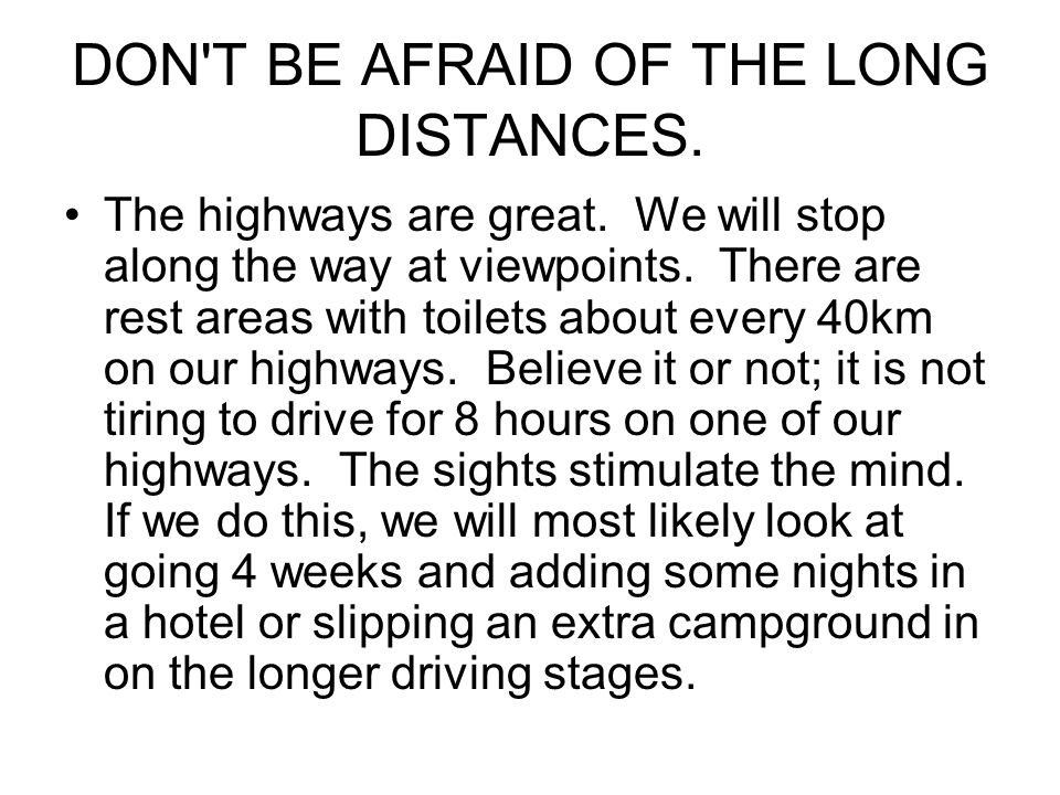 DON T BE AFRAID OF THE LONG DISTANCES. The highways are great.