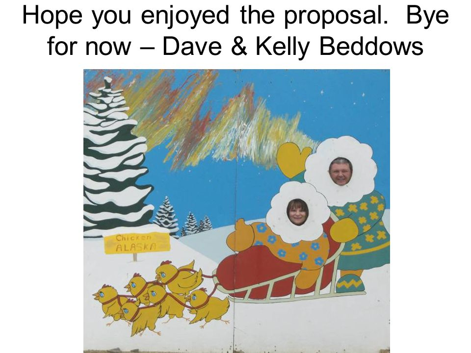 Hope you enjoyed the proposal. Bye for now – Dave & Kelly Beddows