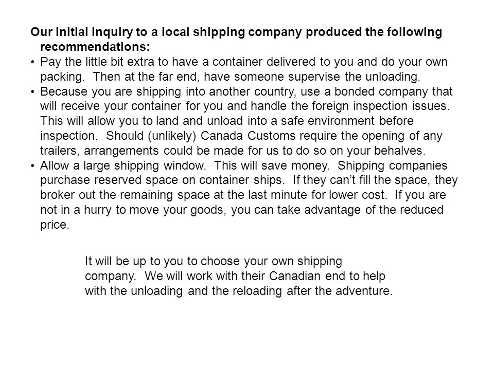 Shipping Costs 1 st estimate for 40ft container - $6000-$7000 us funds round trip.