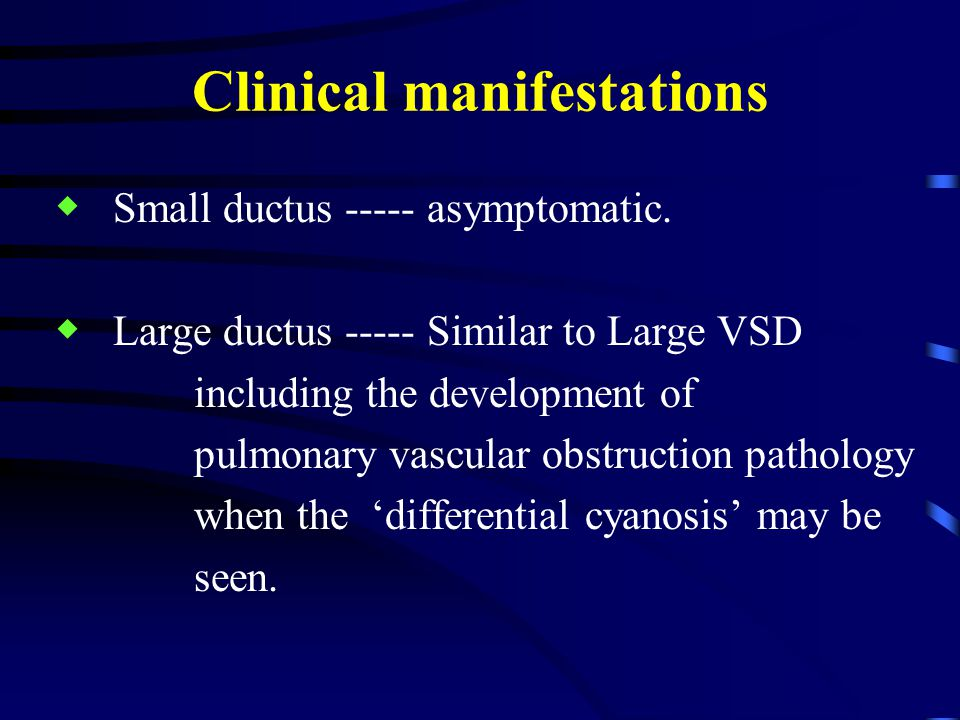 Clinical manifestations ◆ Small ductus ----- asymptomatic.