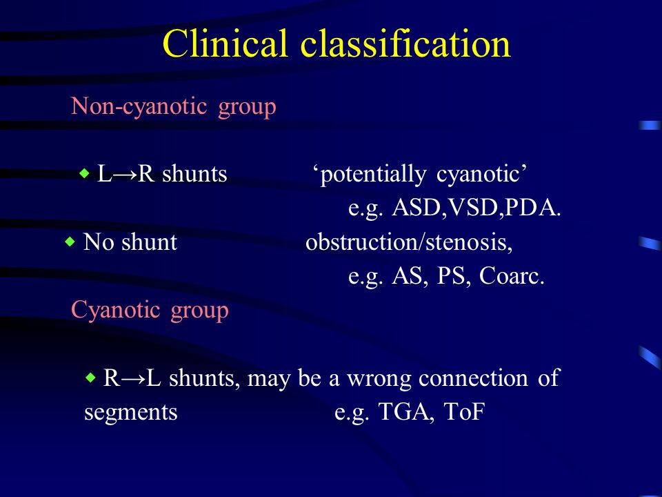 Clinical classification Non-cyanotic group ◆ L→R shunts 'potentially cyanotic' e.g.