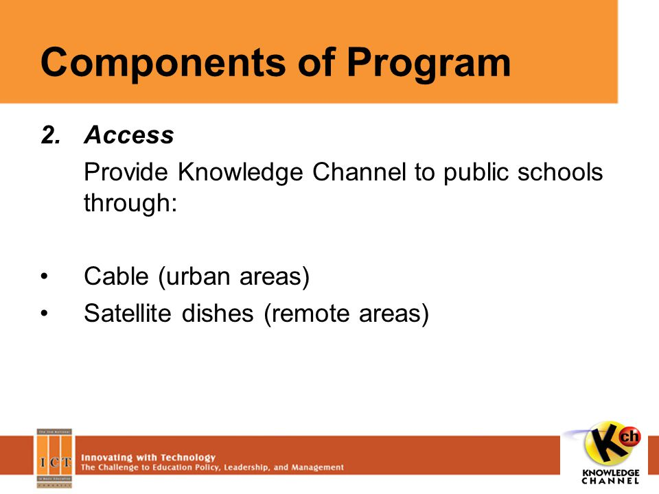 2.Access Provide Knowledge Channel to public schools through: Cable (urban areas) Satellite dishes (remote areas)