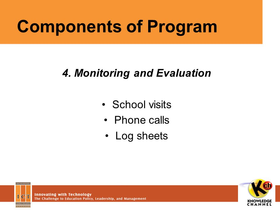 Components of Program 4. Monitoring and Evaluation School visits Phone calls Log sheets