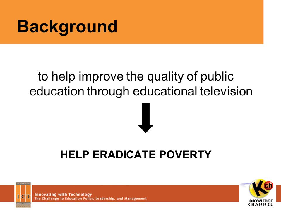 Background to help improve the quality of public education through educational television HELP ERADICATE POVERTY