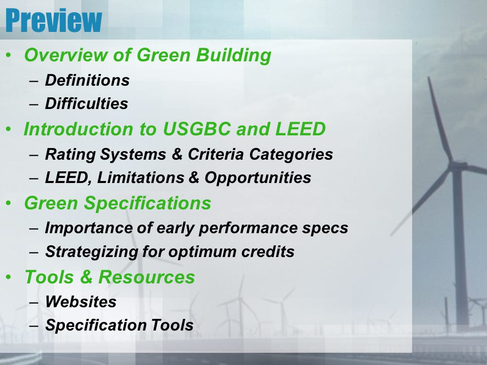 Preview Overview of Green Building –Definitions –Difficulties Introduction to USGBC and LEED –Rating Systems & Criteria Categories –LEED, Limitations