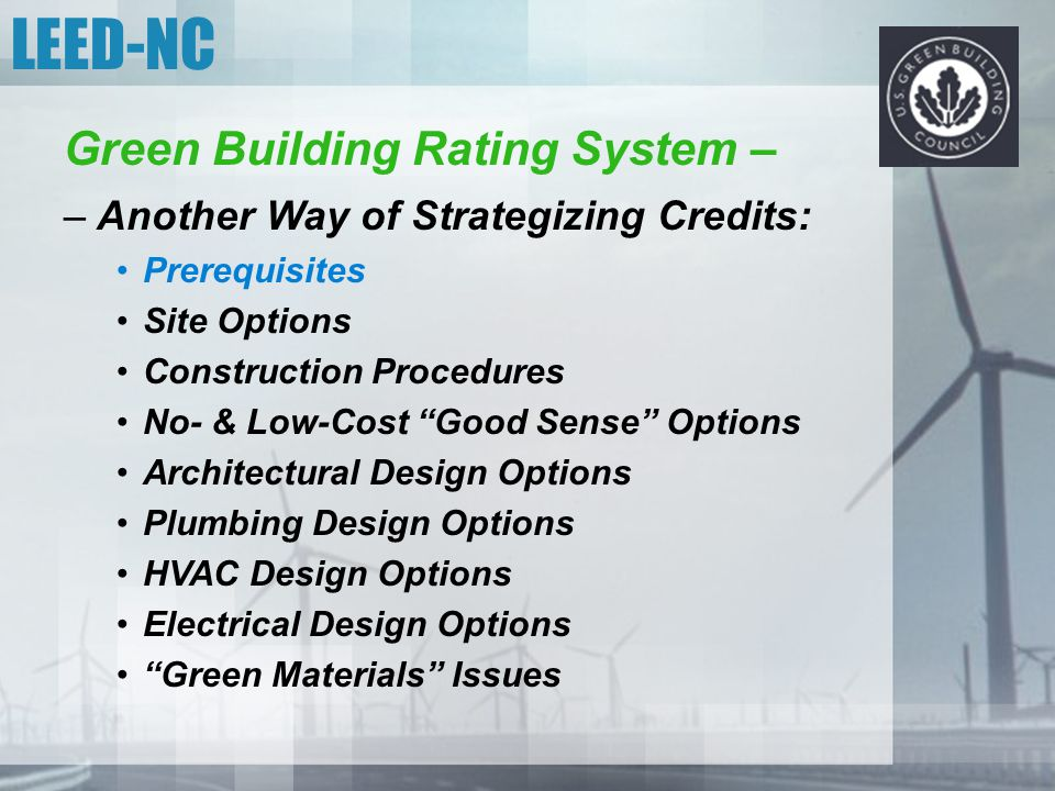"LEED-NC Green Building Rating System – –Another Way of Strategizing Credits: Prerequisites Site Options Construction Procedures No- & Low-Cost ""Good S"
