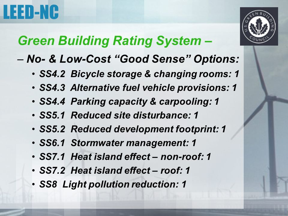 "LEED-NC Green Building Rating System – –No- & Low-Cost ""Good Sense"" Options: SS4.2 Bicycle storage & changing rooms: 1 SS4.3 Alternative fuel vehicle"
