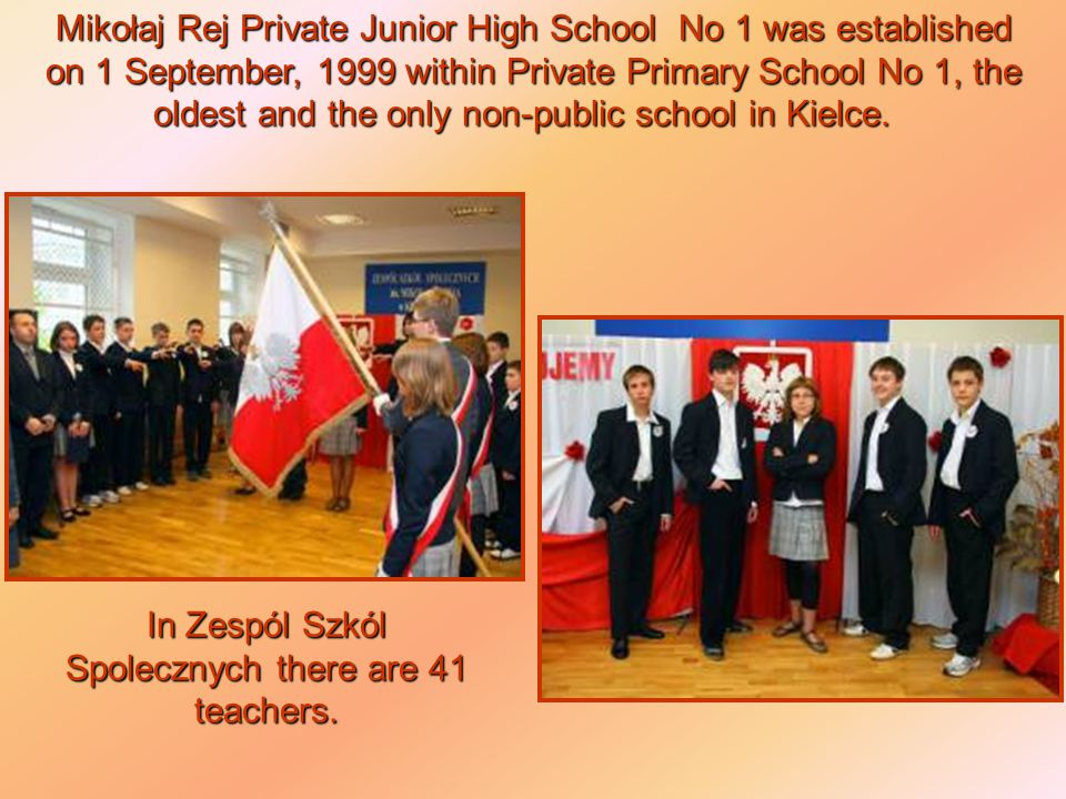 Mikołaj Rej Private Junior High School No 1 was established on 1 September, 1999 within Private Primary School No 1, the oldest and the only non-publi