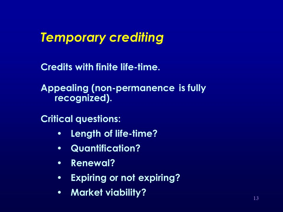 13 Temporary crediting Credits with finite life-time.