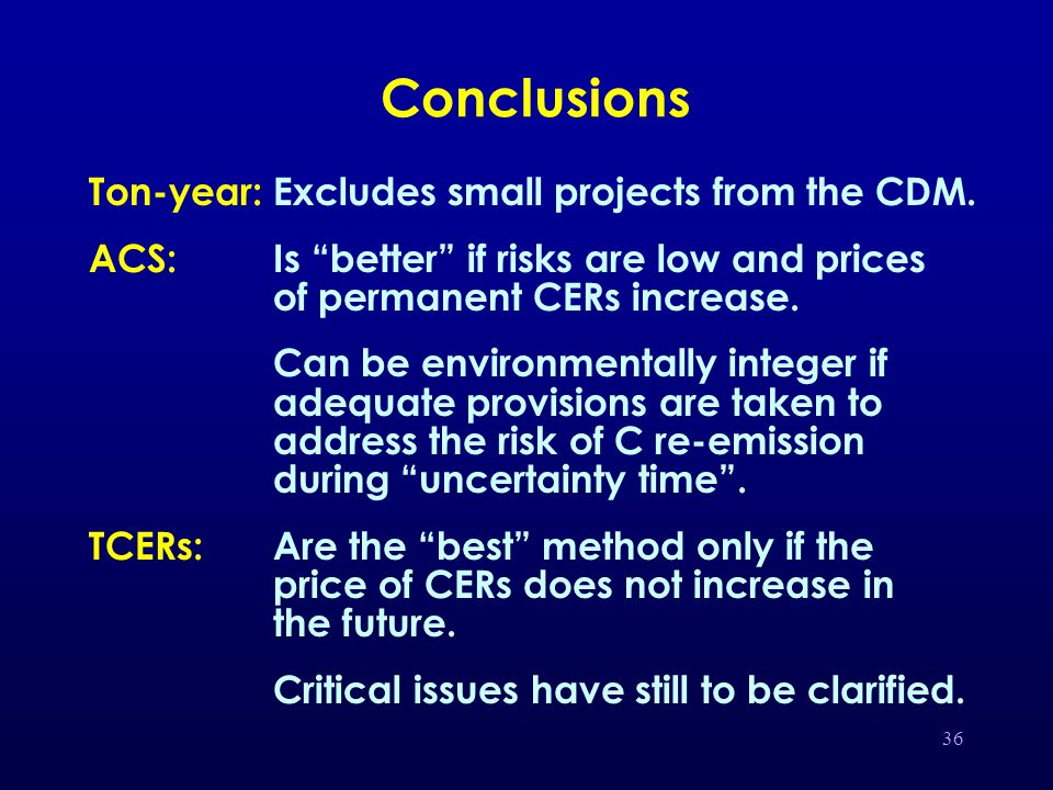 36 Conclusions Ton-year:Excludes small projects from the CDM.