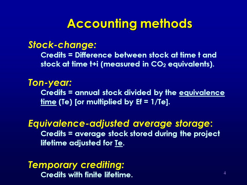 4 Accounting methods Stock-change: Credits = Difference between stock at time t and stock at time t+i (measured in CO 2 equivalents).