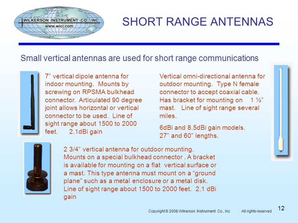 "SHORT RANGE ANTENNAS Small vertical antennas are used for short range communications 7"" vertical dipole antenna for indoor mounting. Mounts by screwin"
