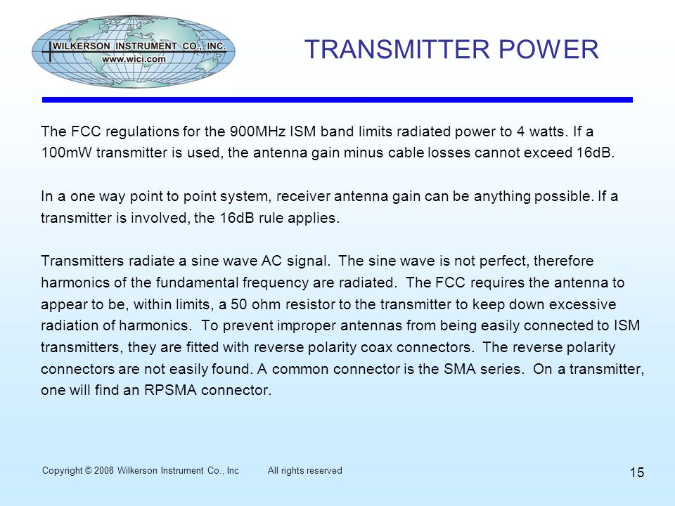TRANSMITTER POWER The FCC regulations for the 900MHz ISM band limits radiated power to 4 watts.