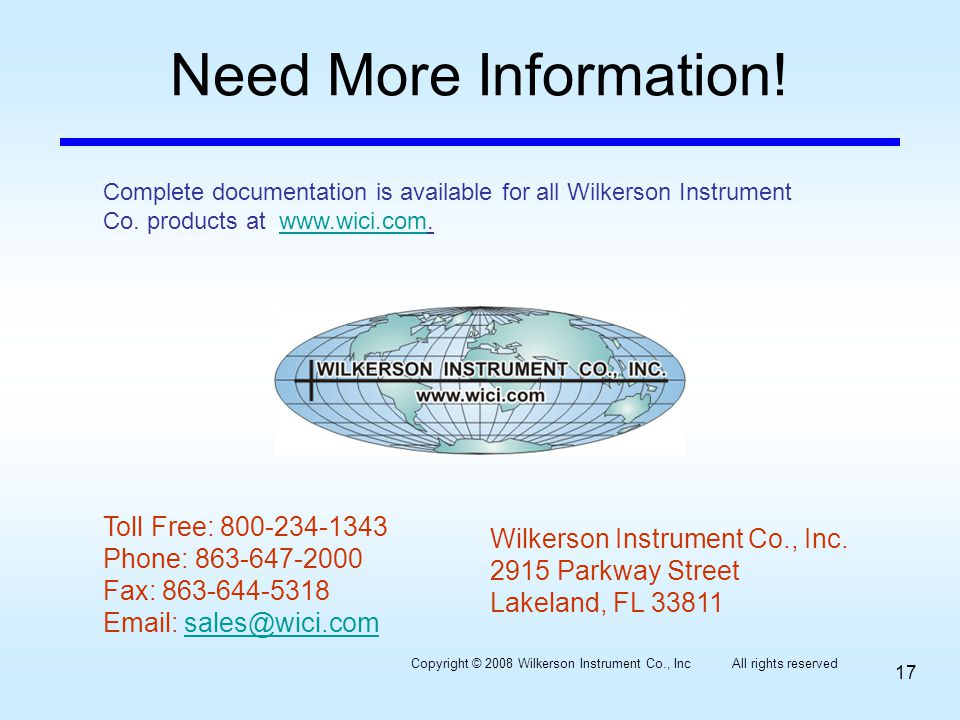 Need More Information! Wilkerson Instrument Co., Inc. 2915 Parkway Street Lakeland, FL 33811 Toll Free: 800-234-1343 Phone: 863-647-2000 Fax: 863-644-