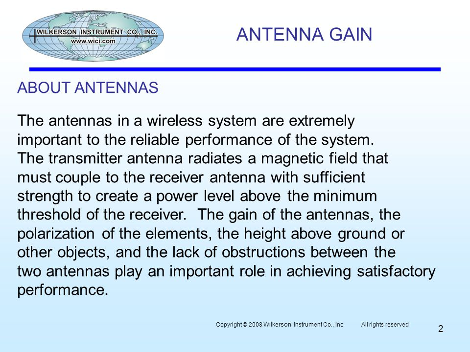 ANTENNA GAIN Copyright © 2008 Wilkerson Instrument Co., Inc All rights reserved 2 ABOUT ANTENNAS The antennas in a wireless system are extremely impor