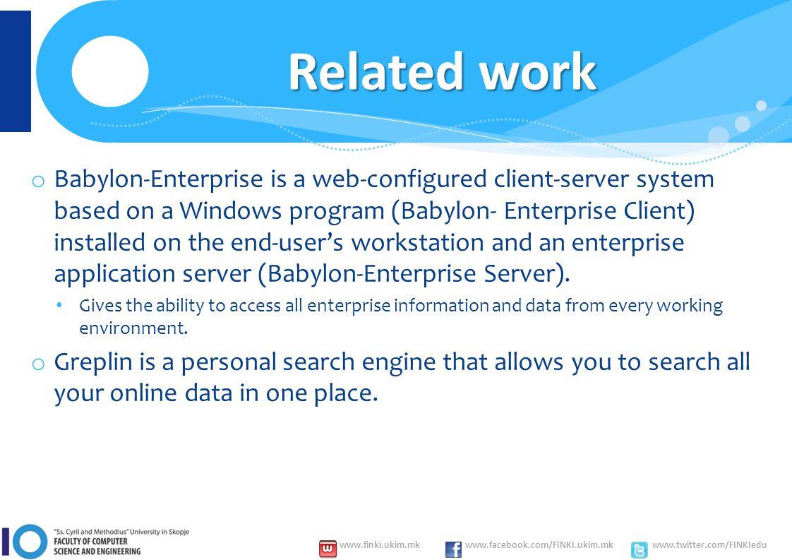 www.finki.ukim.mk www.facebook.com/FINKI.ukim.mk www.twitter.com/FINKIedu o Babylon-Enterprise is a web-configured client-server system based on a Windows program (Babylon- Enterprise Client) installed on the end-user's workstation and an enterprise application server (Babylon-Enterprise Server).